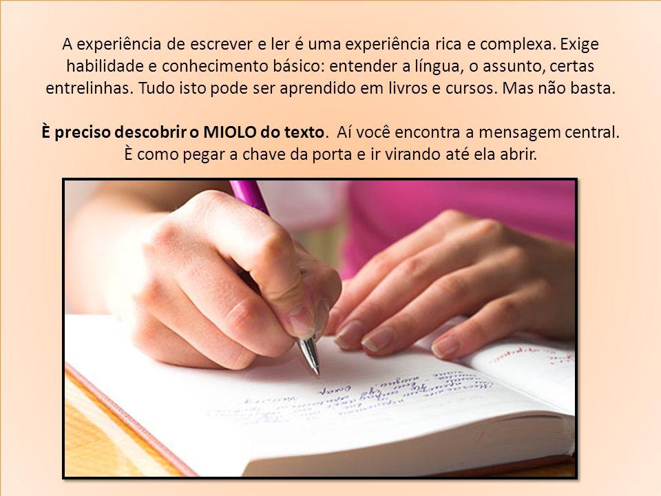 A experiência de escrever e ler é uma experiência rica e complexa. Exige habilidade e conhecimento básico: entender a língua, o assunto, certas entrel