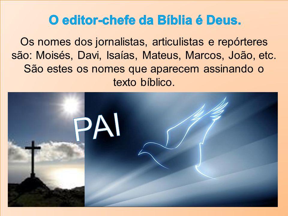 Os nomes dos jornalistas, articulistas e repórteres são: Moisés, Davi, Isaías, Mateus, Marcos, João, etc.