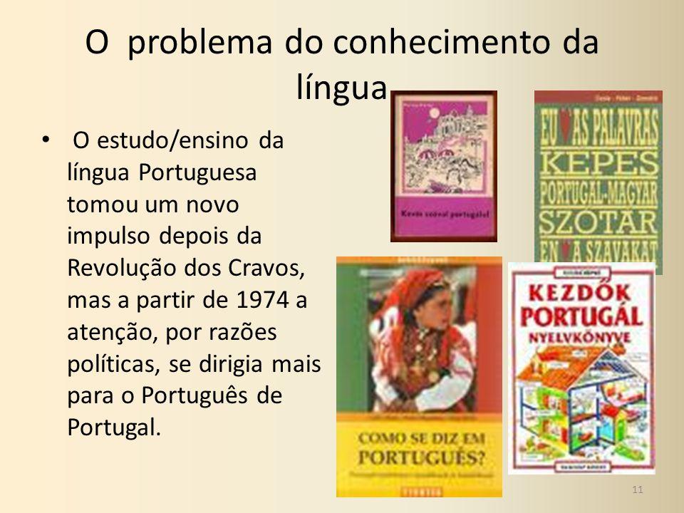 O problema do conhecimento da língua O estudo/ensino da língua Portuguesa tomou um novo impulso depois da Revolução dos Cravos, mas a partir de 1974 a