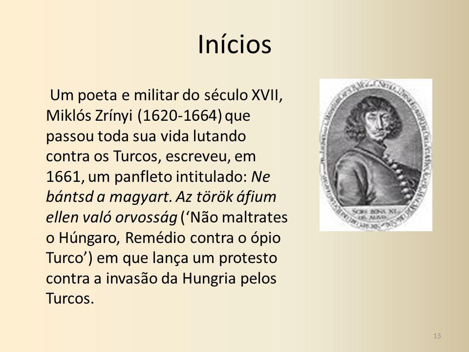 Inícios Um poeta e militar do século XVII, Miklós Zrínyi (1620-1664) que passou toda sua vida lutando contra os Turcos, escreveu, em 1661, um panfleto