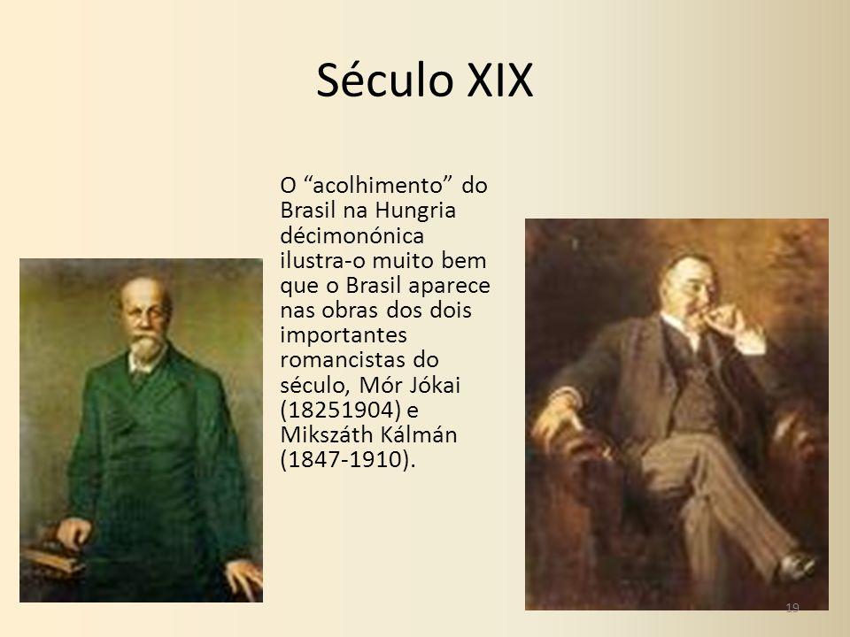 Século XIX O acolhimento do Brasil na Hungria décimonónica ilustra-o muito bem que o Brasil aparece nas obras dos dois importantes romancistas do sécu