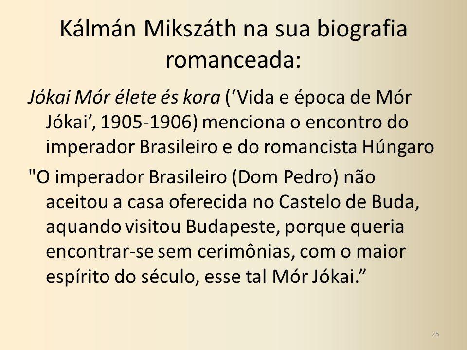Kálmán Mikszáth na sua biografia romanceada: Jókai Mór élete és kora (Vida e época de Mór Jókai, 1905-1906) menciona o encontro do imperador Brasileir