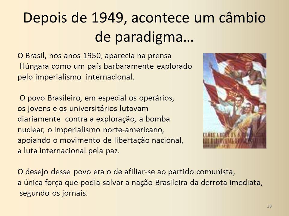 Depois de 1949, acontece um câmbio de paradigma… O Brasil, nos anos 1950, aparecia na prensa Húngara como um país barbaramente explorado pelo imperial