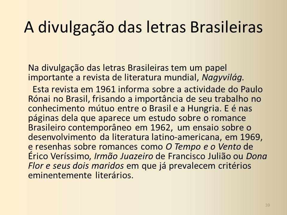 A divulgação das letras Brasileiras Na divulgação das letras Brasileiras tem um papel importante a revista de literatura mundial, Nagyvilág. Esta revi