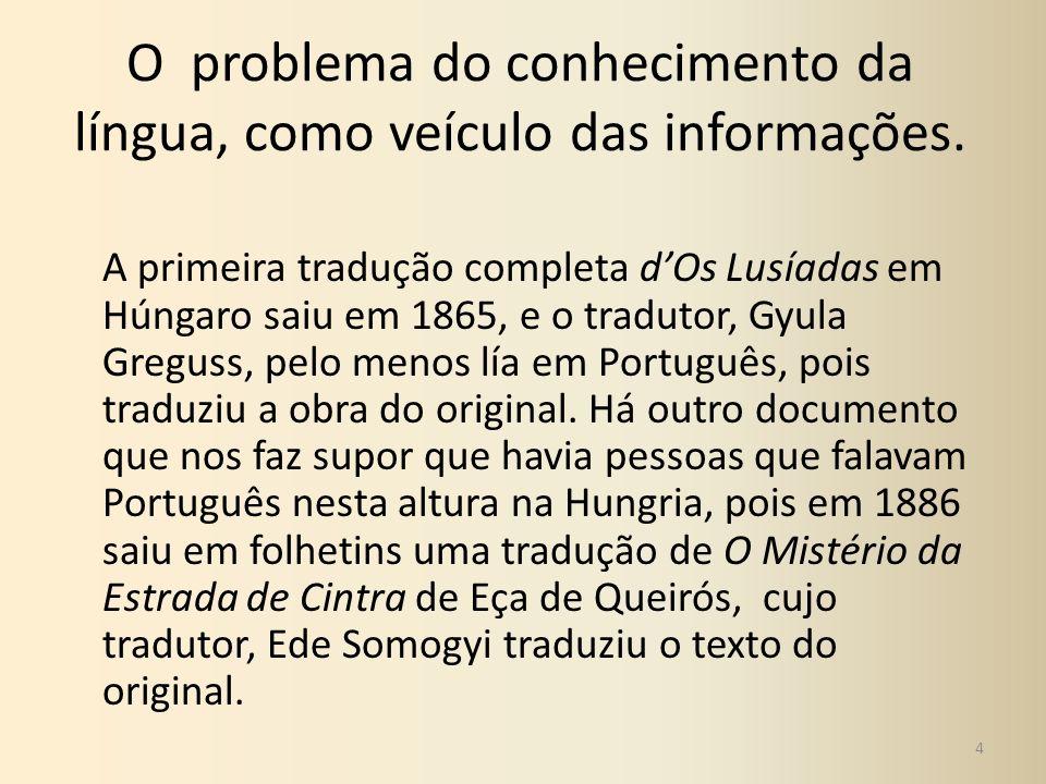 O problema do conhecimento da língua, como veículo das informações. A primeira tradução completa dOs Lusíadas em Húngaro saiu em 1865, e o tradutor, G