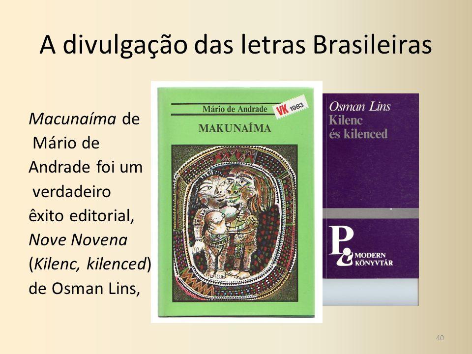 A divulgação das letras Brasileiras Macunaíma de Mário de Andrade foi um verdadeiro êxito editorial, Nove Novena (Kilenc, kilenced) de Osman Lins, 40