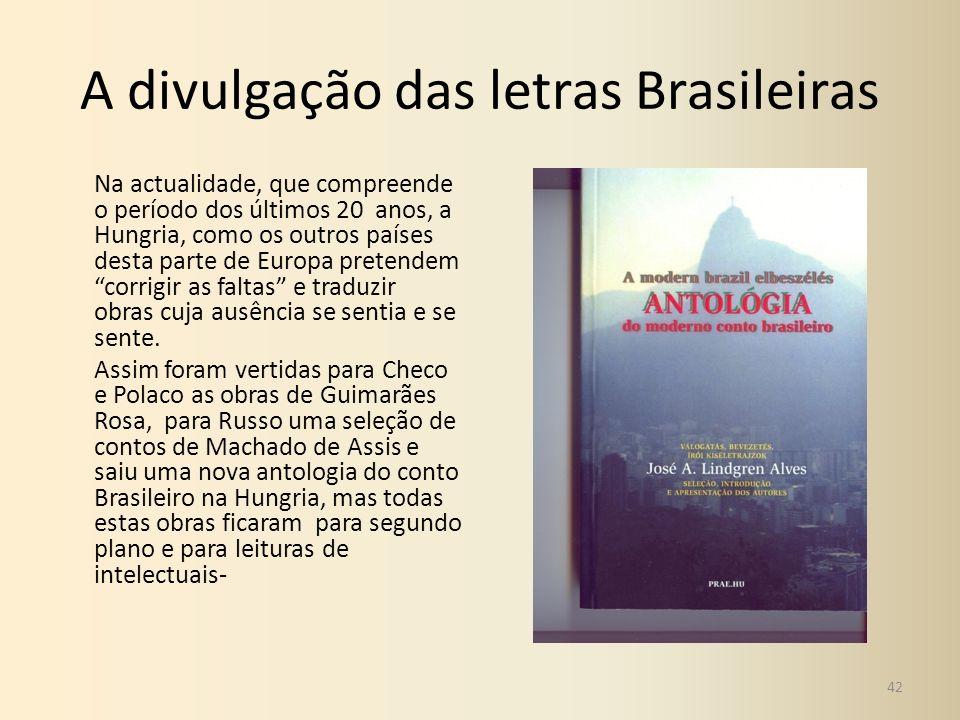 A divulgação das letras Brasileiras Na actualidade, que compreende o período dos últimos 20 anos, a Hungria, como os outros países desta parte de Euro
