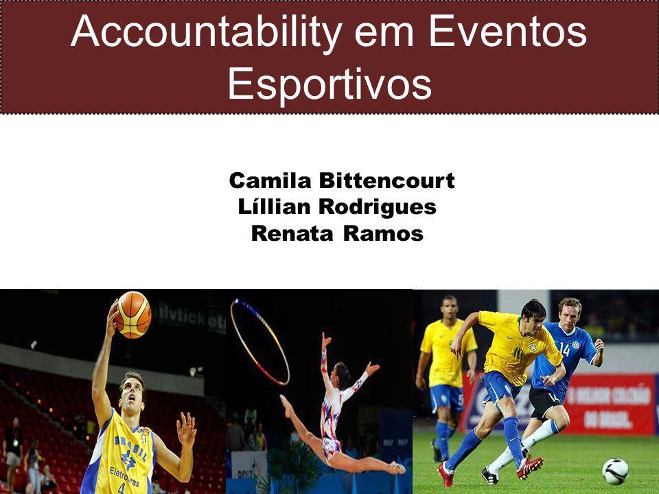 Accountability em Eventos Esportivos Camila Bittencourt Líllian Rodrigues Renata Ramos