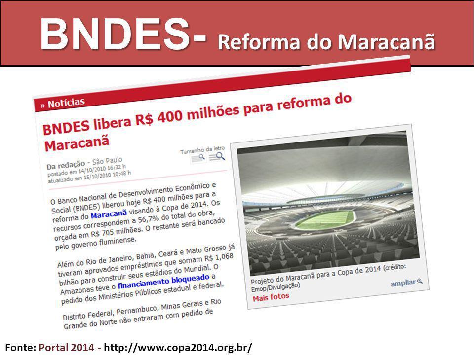 BNDES- Reforma do Maracanã Fonte: Portal 2014 - http://www.copa2014.org.br/