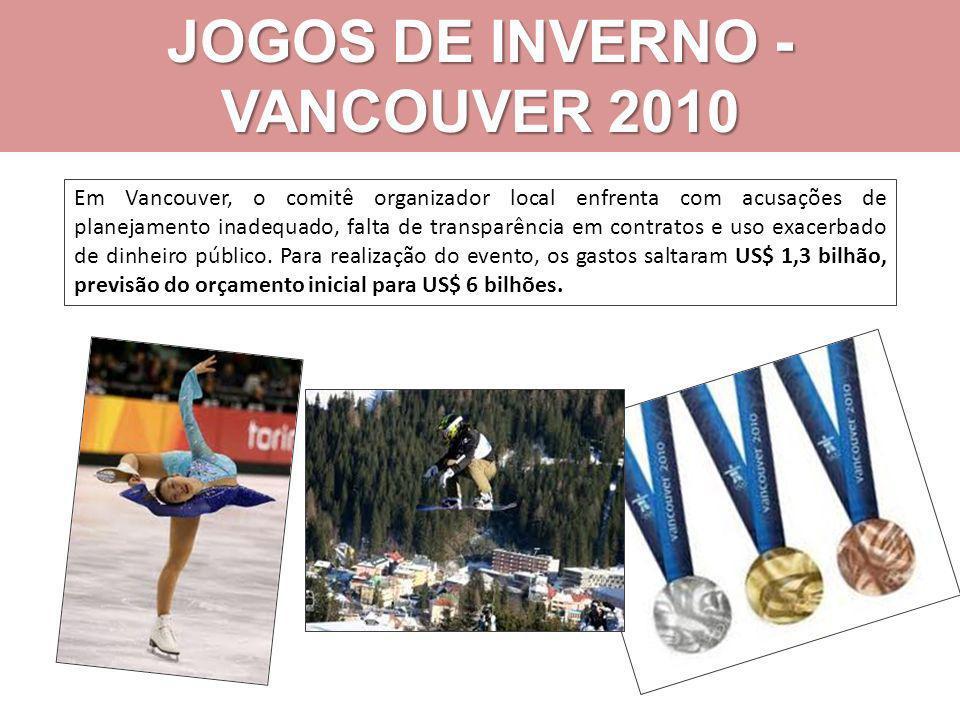 JOGOS DE INVERNO - VANCOUVER 2010 Em Vancouver, o comitê organizador local enfrenta com acusações de planejamento inadequado, falta de transparência em contratos e uso exacerbado de dinheiro público.