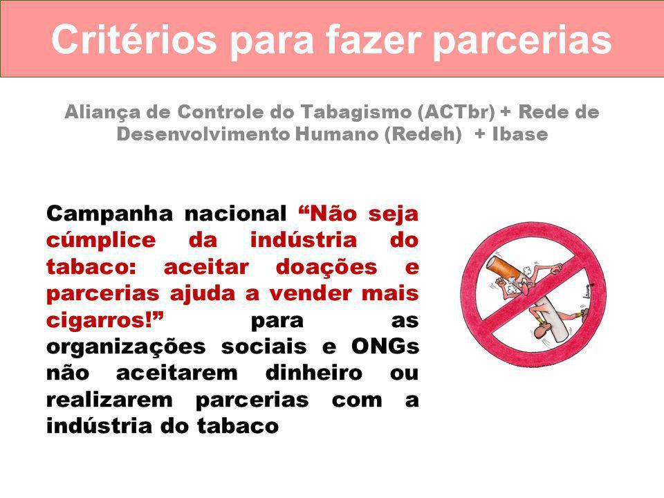 Critérios para fazer parcerias Aliança de Controle do Tabagismo (ACTbr) + Rede de Desenvolvimento Humano (Redeh) + Ibase Campanha nacional Não seja cúmplice da indústria do tabaco: aceitar doações e parcerias ajuda a vender mais cigarros.