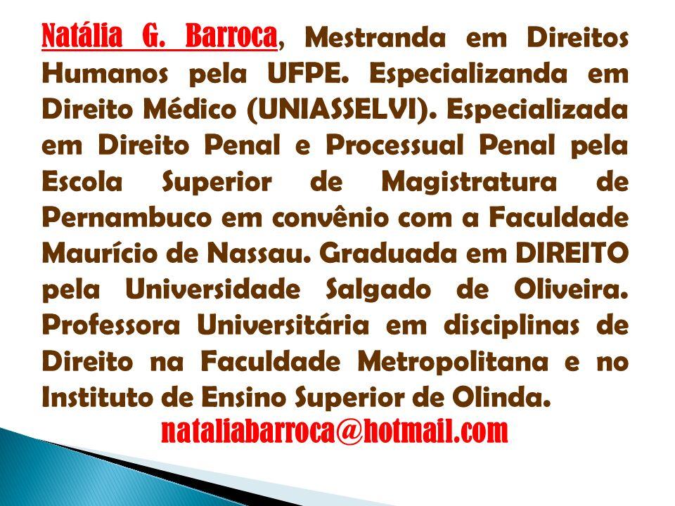 Natália G. Barroca, Mestranda em Direitos Humanos pela UFPE. Especializanda em Direito Médico (UNIASSELVI). Especializada em Direito Penal e Processua