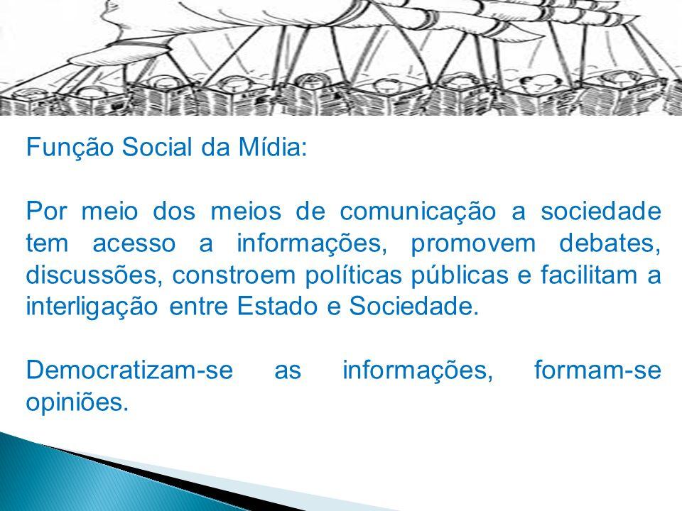 Função Social da Mídia: Por meio dos meios de comunicação a sociedade tem acesso a informações, promovem debates, discussões, constroem políticas públ