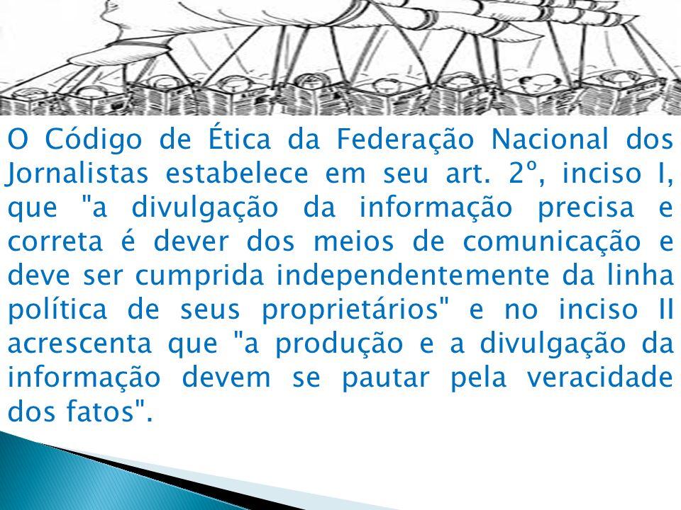 O Código de Ética da Federação Nacional dos Jornalistas estabelece em seu art. 2º, inciso I, que