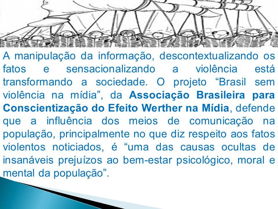 A manipulação da informação, descontextualizando os fatos e sensacionalizando a violência está transformando a sociedade. O projeto Brasil sem violênc