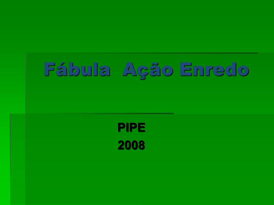 Fábula Ação Enredo Fábula Ação Enredo PIPE2008
