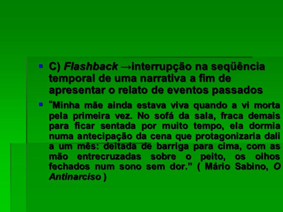 C) Flashback interrupção na seqüência temporal de uma narrativa a fim de apresentar o relato de eventos passados C) Flashback interrupção na seqüência
