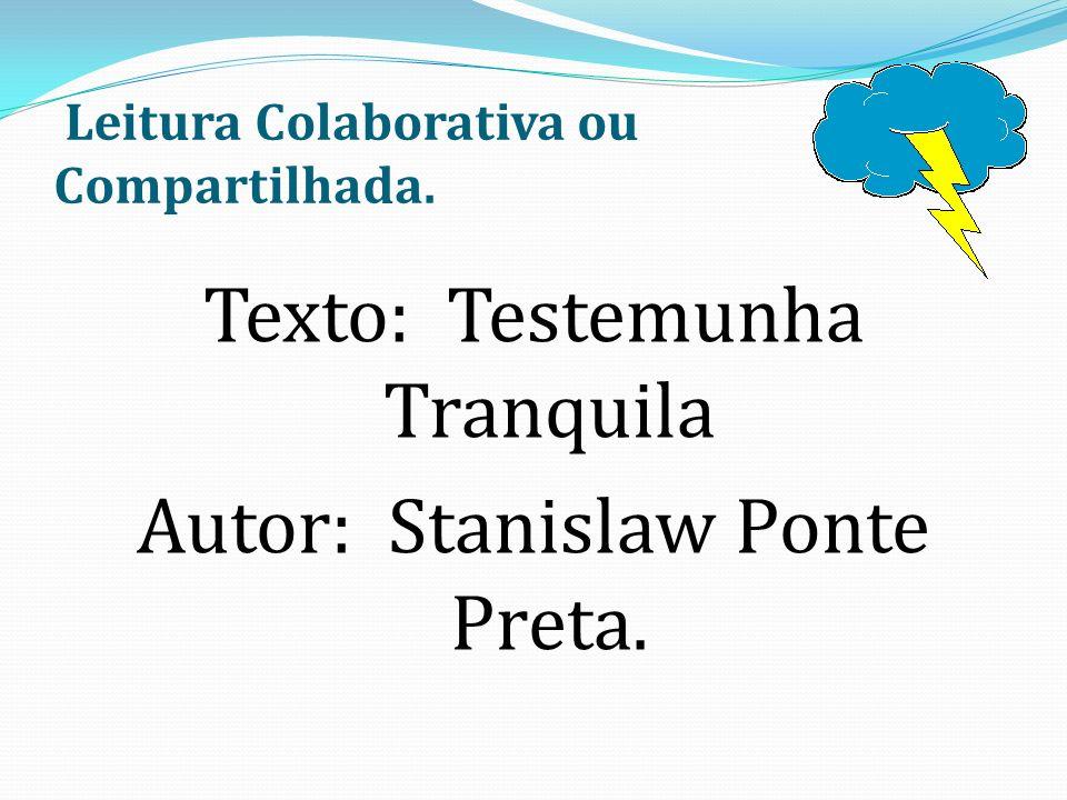 Leitura Colaborativa ou Compartilhada. Texto: Testemunha Tranquila Autor: Stanislaw Ponte Preta.