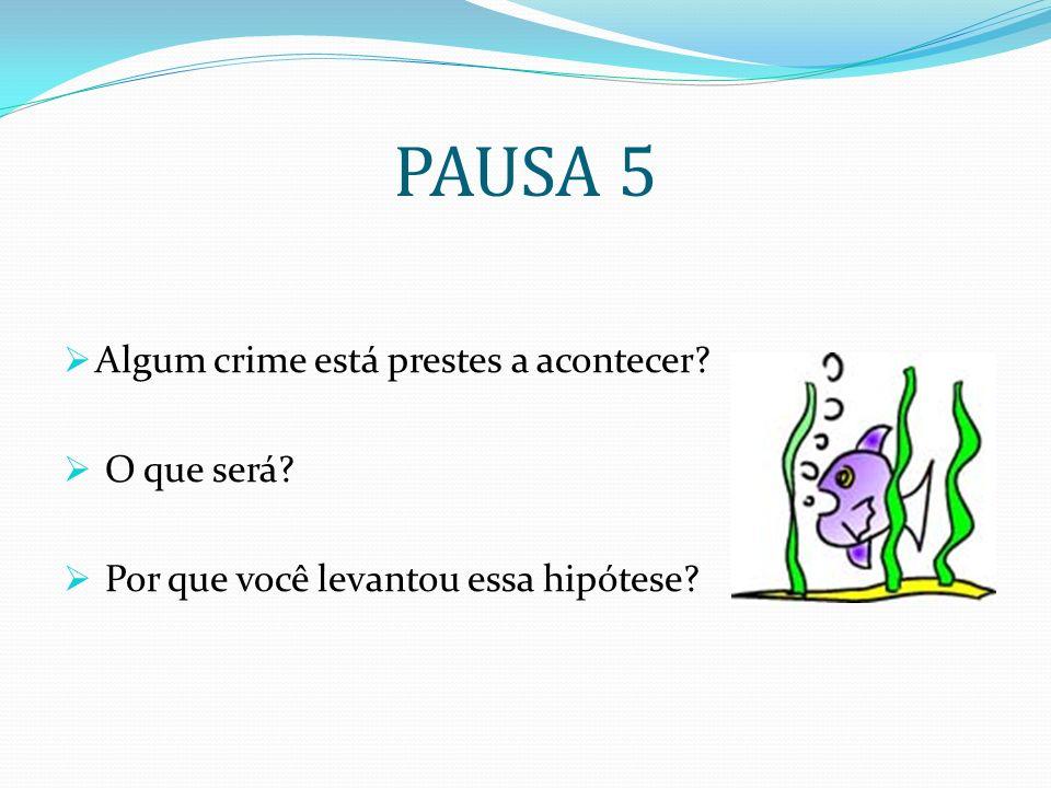 PAUSA 5 Algum crime está prestes a acontecer? O que será? Por que você levantou essa hipótese?