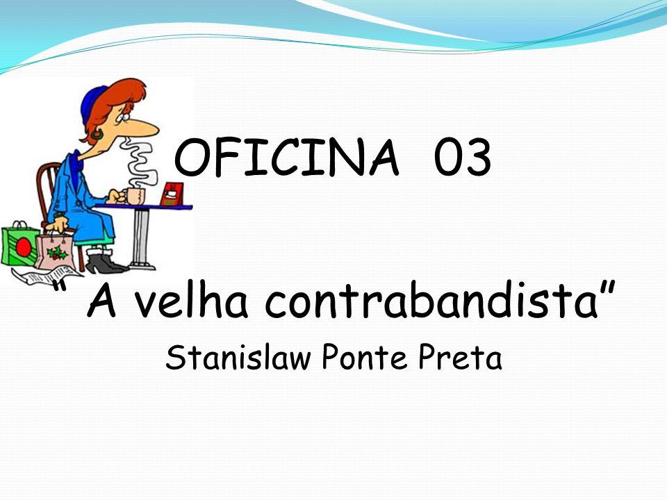 OFICINA 03 A velha contrabandista Stanislaw Ponte Preta