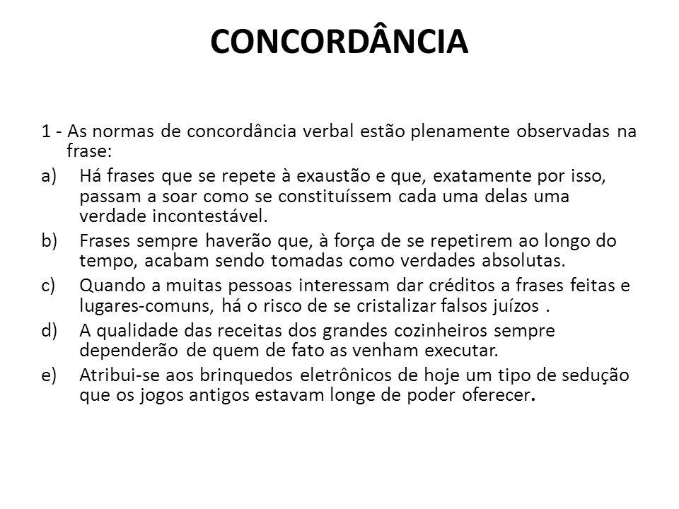 CONCORDÂNCIA 1 - As normas de concordância verbal estão plenamente observadas na frase: a)Há frases que se repete à exaustão e que, exatamente por iss