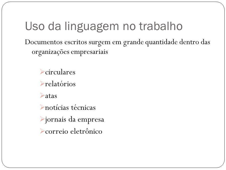 Uso da linguagem no trabalho Documentos escritos surgem em grande quantidade dentro das organizações empresariais circulares relatórios atas notícias
