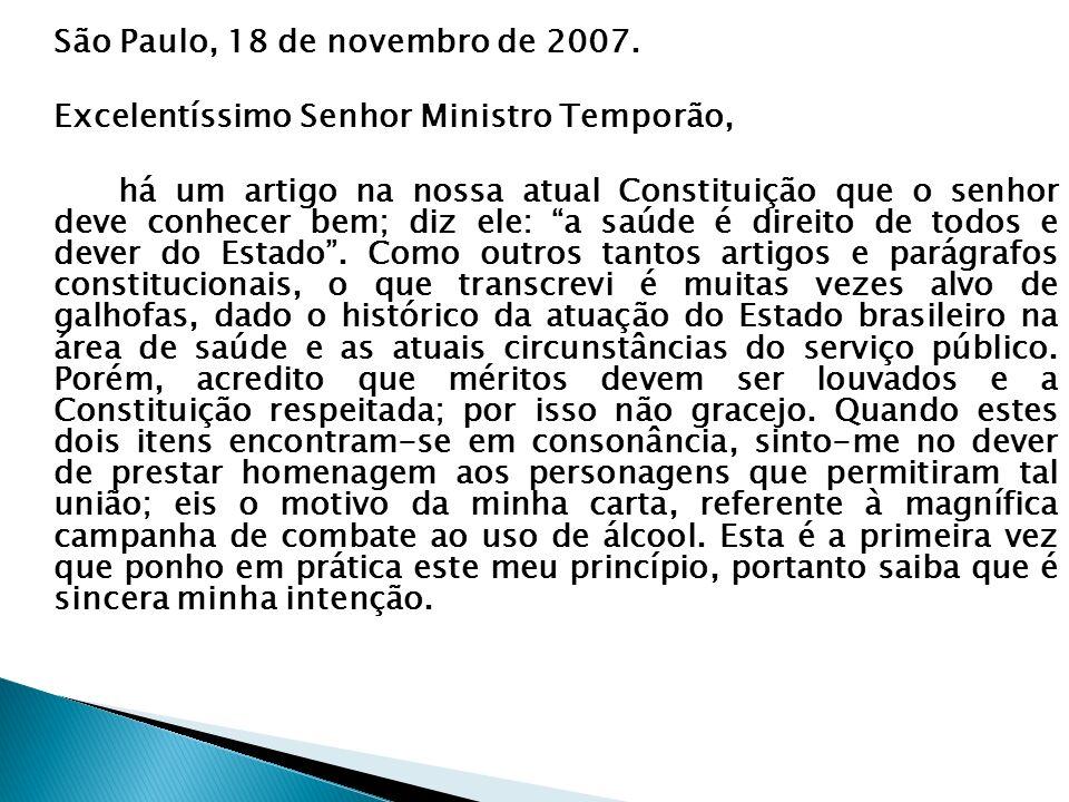 São Paulo, 18 de novembro de 2007. Excelentíssimo Senhor Ministro Temporão, há um artigo na nossa atual Constituição que o senhor deve conhecer bem; d