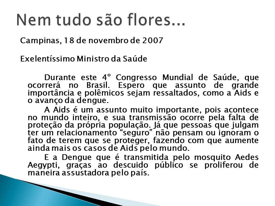 Campinas, 18 de novembro de 2007 Exelentíssimo Ministro da Saúde Durante este 4º Congresso Mundial de Saúde, que ocorrerá no Brasil. Espero que assunt