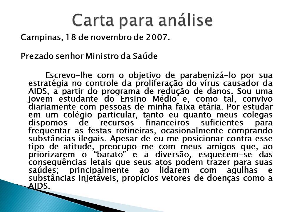 Campinas, 18 de novembro de 2007. Prezado senhor Ministro da Saúde Escrevo-lhe com o objetivo de parabenizá-lo por sua estratégia no controle da proli