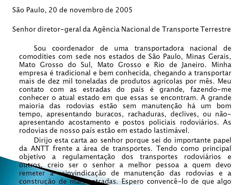São Paulo, 20 de novembro de 2005 Senhor diretor-geral da Agência Nacional de Transporte Terrestre Sou coordenador de uma transportadora nacional de c