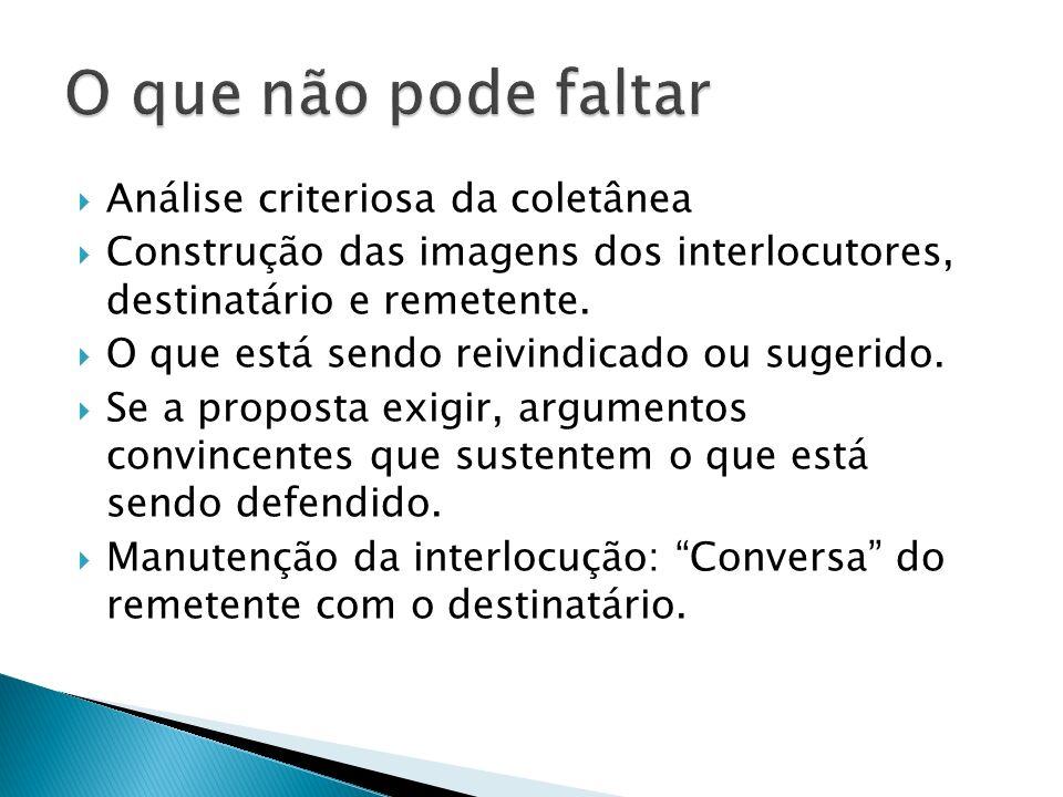 Análise criteriosa da coletânea Construção das imagens dos interlocutores, destinatário e remetente. O que está sendo reivindicado ou sugerido. Se a p