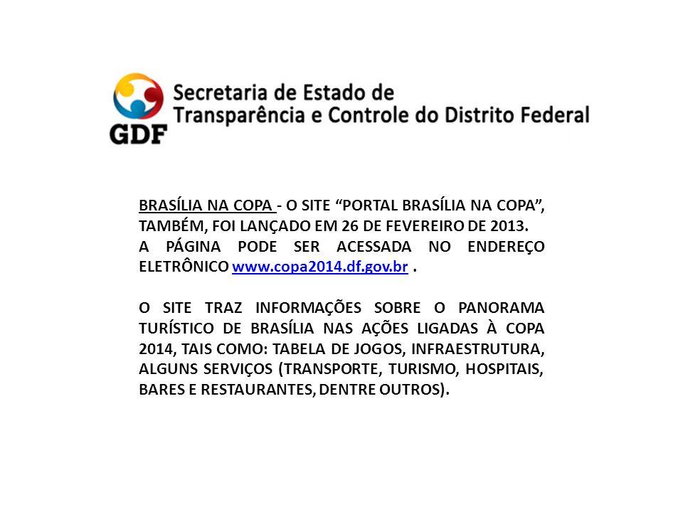 BRASÍLIA NA COPA - O SITE PORTAL BRASÍLIA NA COPA, TAMBÉM, FOI LANÇADO EM 26 DE FEVEREIRO DE 2013.