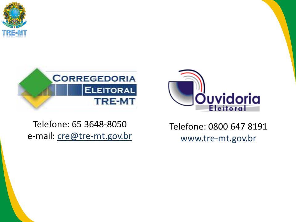 Telefone: 65 3648-8050 e-mail: cre@tre-mt.gov.br Telefone: 0800 647 8191 www.tre-mt.gov.br