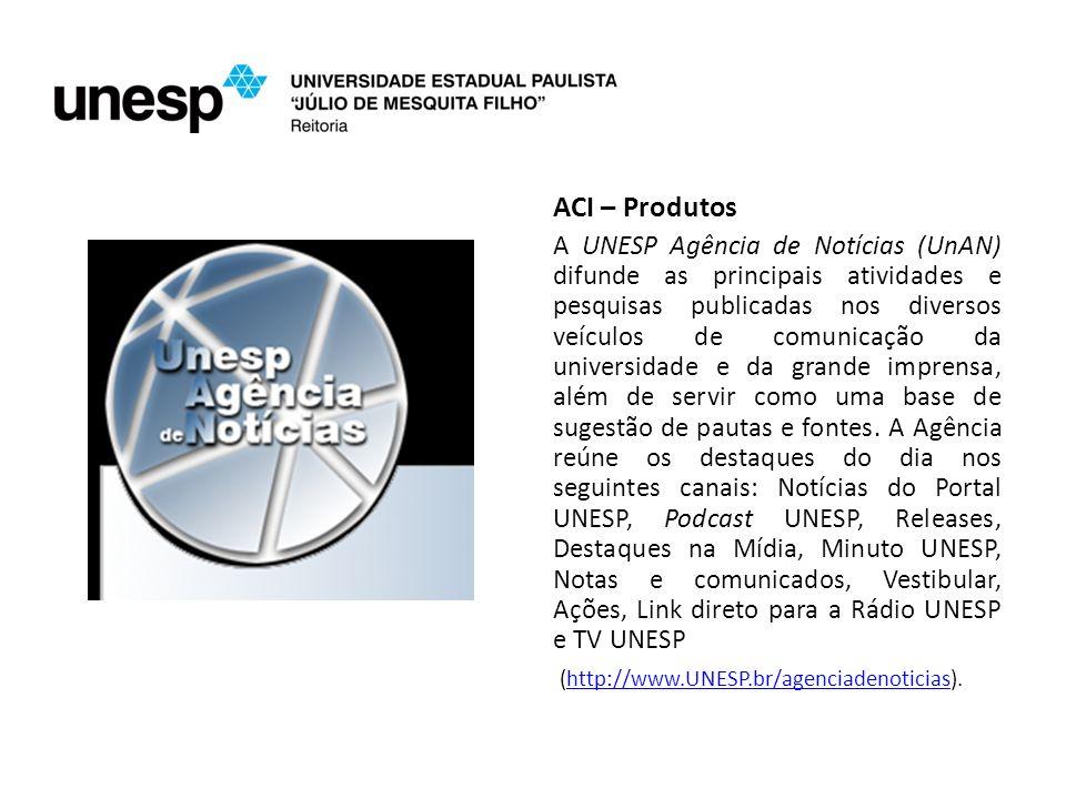 ACI – Produtos A UNESP Agência de Notícias (UnAN) difunde as principais atividades e pesquisas publicadas nos diversos veículos de comunicação da universidade e da grande imprensa, além de servir como uma base de sugestão de pautas e fontes.