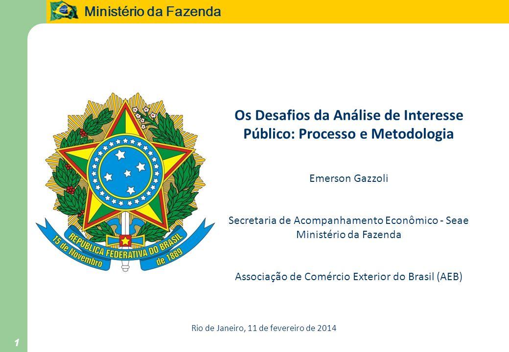 Ministério da Fazenda 1 Rio de Janeiro, 11 de fevereiro de 2014 Os Desafios da Análise de Interesse Público: Processo e Metodologia Emerson Gazzoli Se