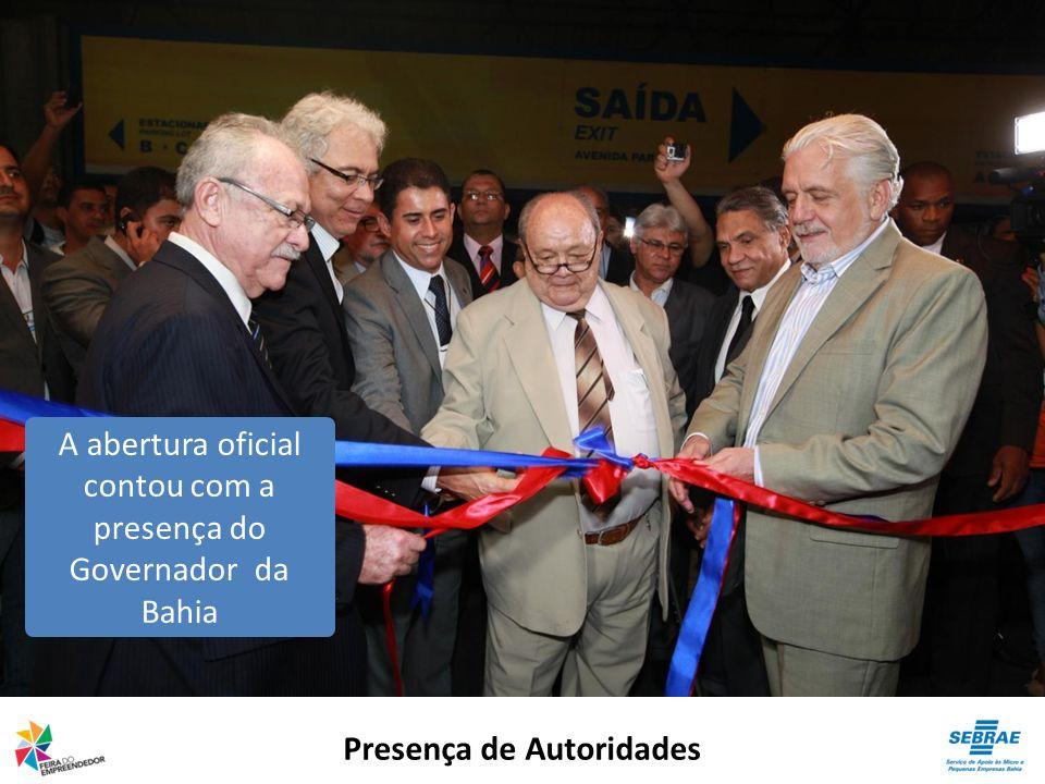Presença de Autoridades A abertura oficial contou com a presença do Governador da Bahia