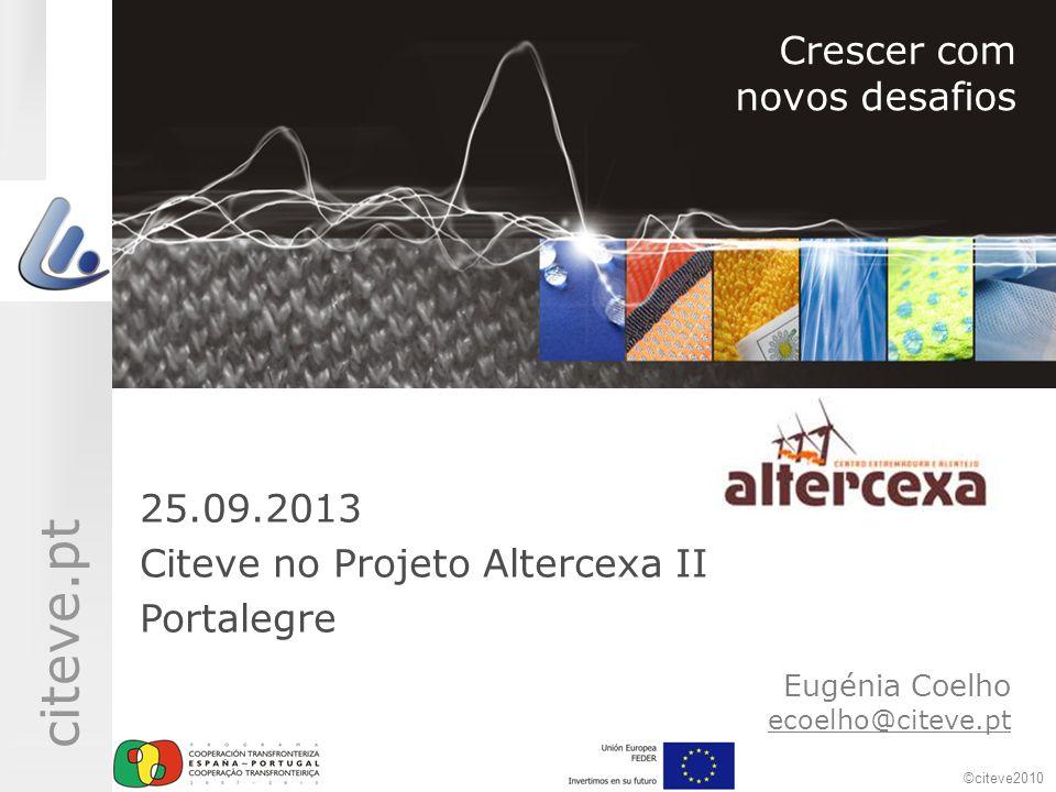©citeve2010 citeve.pt Eugénia Coelho ecoelho@citeve.pt Crescer com novos desafios 25.09.2013 Citeve no Projeto Altercexa II Portalegre