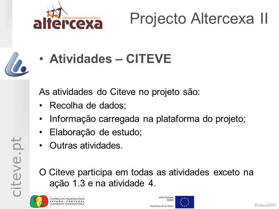©citeve2010 citeve.pt Projecto Altercexa II Atividades – CITEVE As atividades do Citeve no projeto são: Recolha de dados; Informação carregada na plataforma do projeto; Elaboração de estudo; Outras atividades.