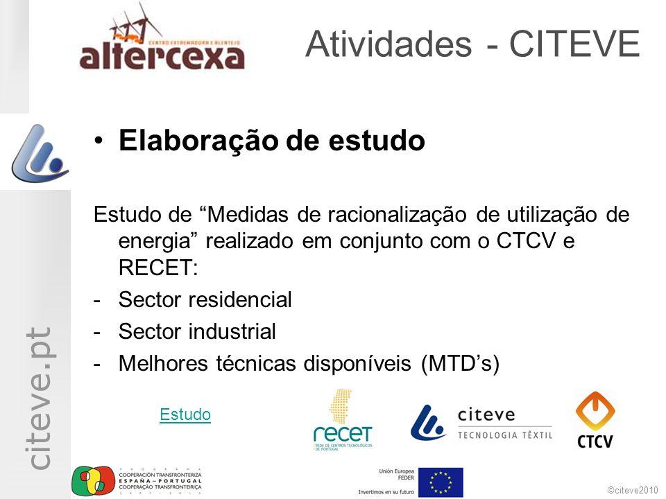 ©citeve2010 citeve.pt Atividades - CITEVE Elaboração de estudo Estudo de Medidas de racionalização de utilização de energia realizado em conjunto com o CTCV e RECET: -Sector residencial -Sector industrial -Melhores técnicas disponíveis (MTDs) Estudo