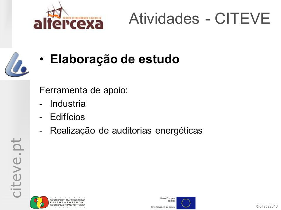 ©citeve2010 citeve.pt Atividades - CITEVE Elaboração de estudo Ferramenta de apoio: -Industria -Edifícios -Realização de auditorias energéticas