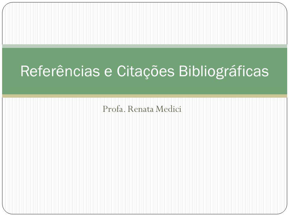 Profa. Renata Medici Referências e Citações Bibliográficas