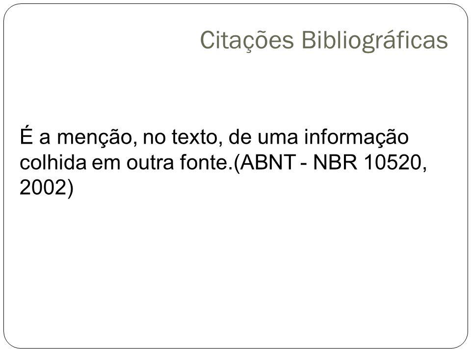 Citações Bibliográficas É a menção, no texto, de uma informação colhida em outra fonte.(ABNT - NBR 10520, 2002)