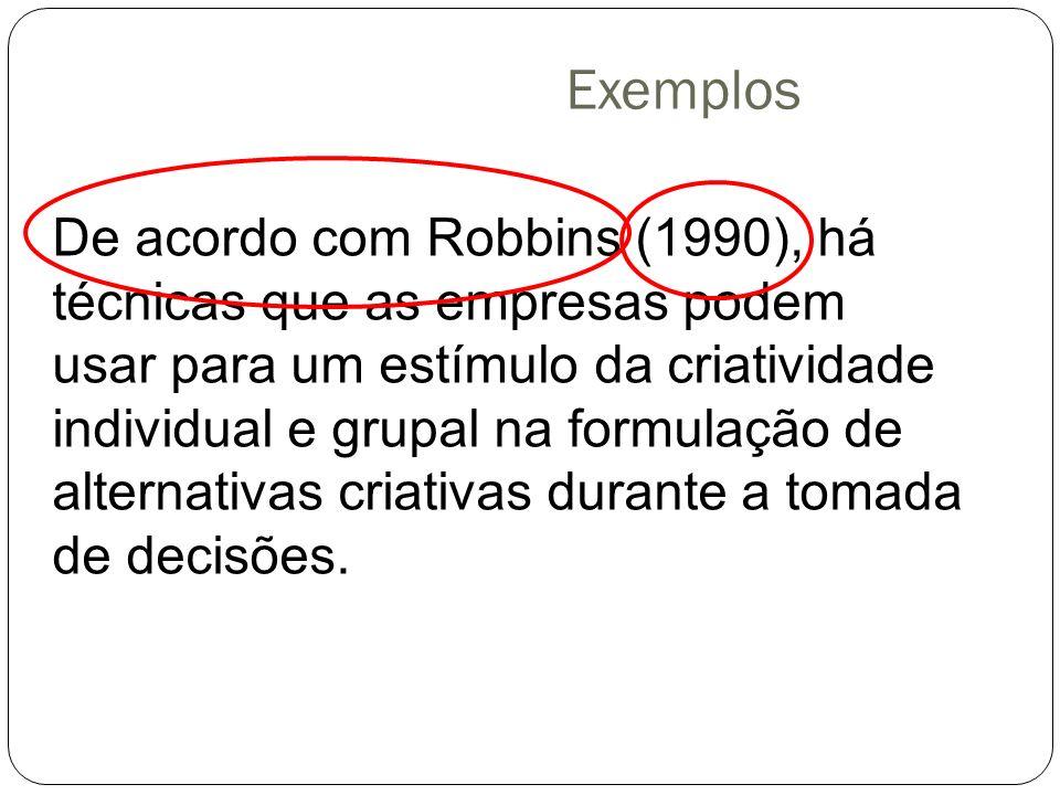 Exemplos De acordo com Robbins (1990), há técnicas que as empresas podem usar para um estímulo da criatividade individual e grupal na formulação de al