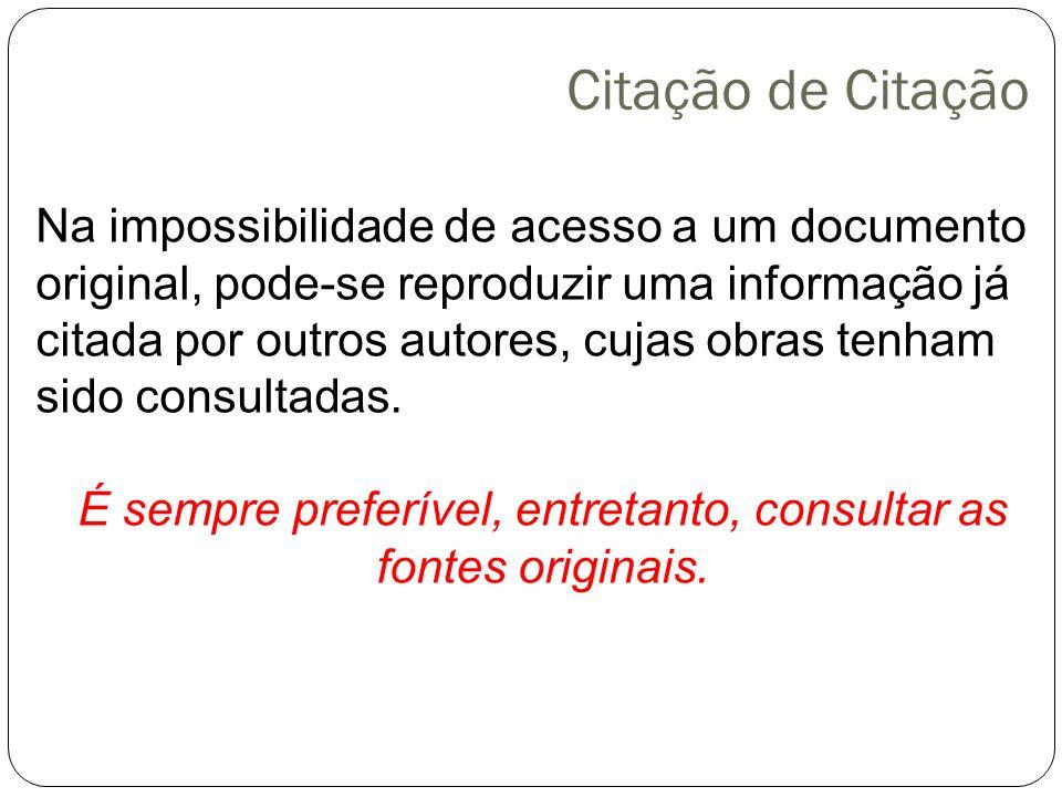 Citação de Citação Na impossibilidade de acesso a um documento original, pode-se reproduzir uma informação já citada por outros autores, cujas obras tenham sido consultadas.