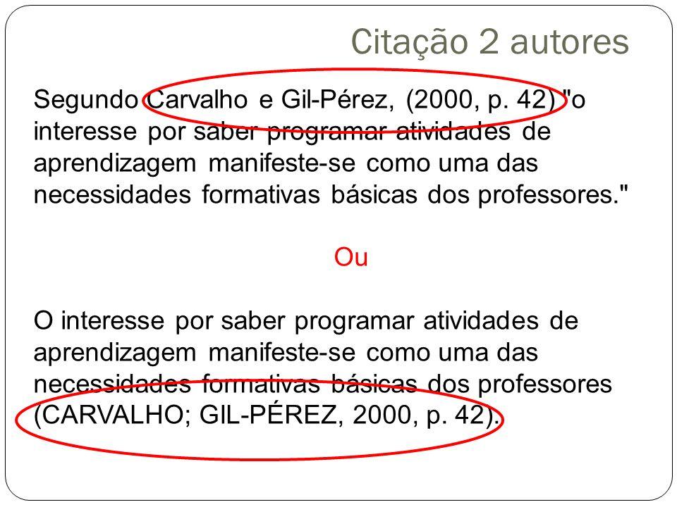 Citação 2 autores Segundo Carvalho e Gil-Pérez, (2000, p. 42)