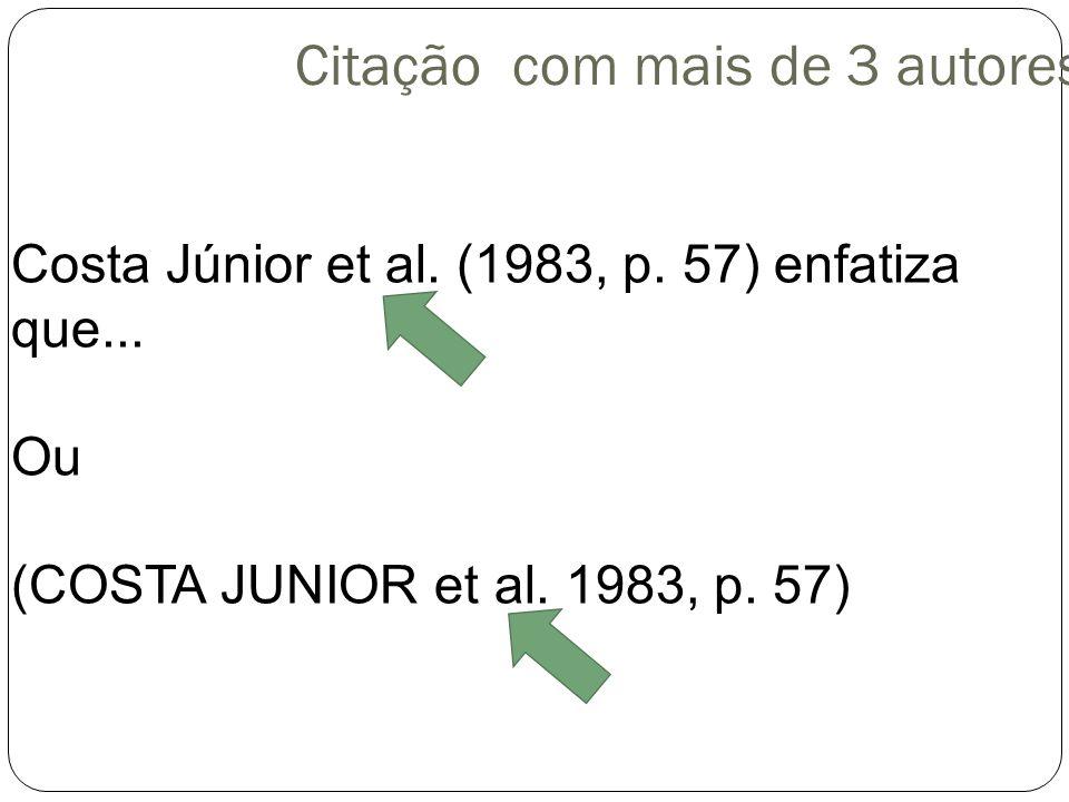 Citação com mais de 3 autores Costa Júnior et al. (1983, p. 57) enfatiza que... Ou (COSTA JUNIOR et al. 1983, p. 57)