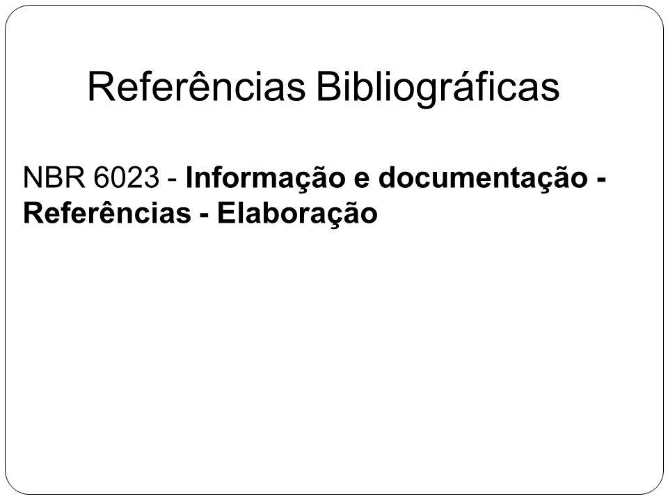 Referências Bibliográficas NBR 6023 - Informação e documentação - Referências - Elaboração