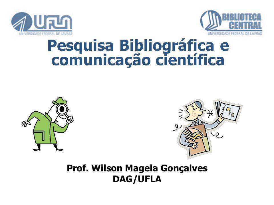 Prof. Wilson Magela Gonçalves DAG/UFLA Pesquisa Bibliográfica e comunicação científica