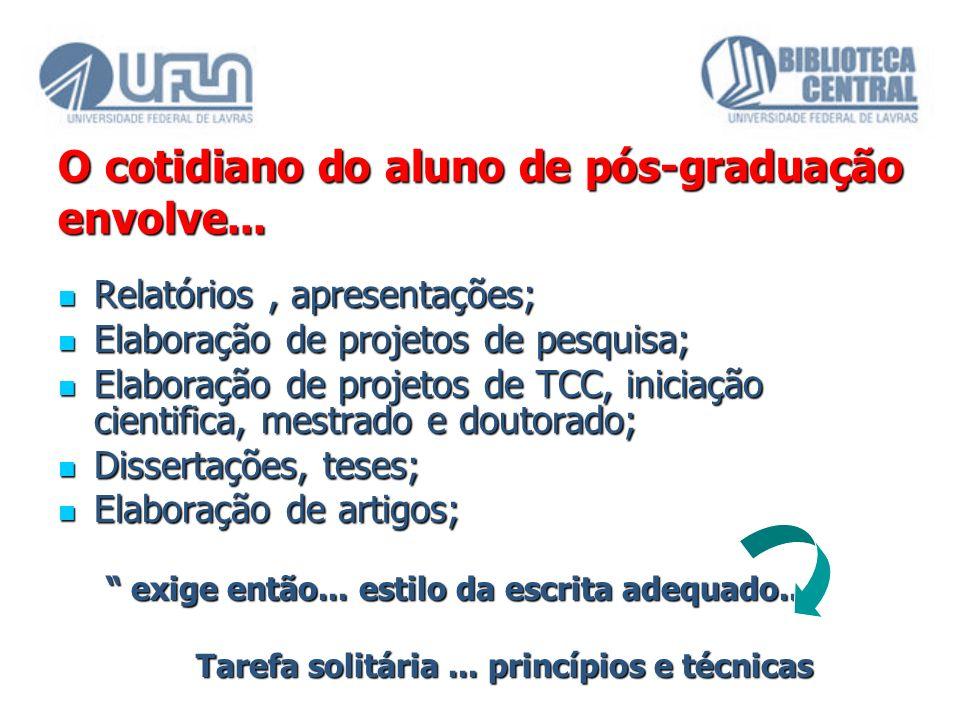 O cotidiano do aluno de pós-graduação envolve... Relatórios, apresentações; Relatórios, apresentações; Elaboração de projetos de pesquisa; Elaboração