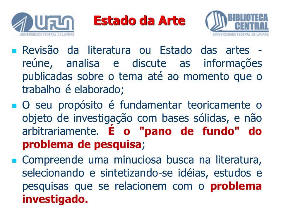 Estado da Arte Revisão da literatura ou Estado das artes - reúne, analisa e discute as informações publicadas sobre o tema até ao momento que o trabal